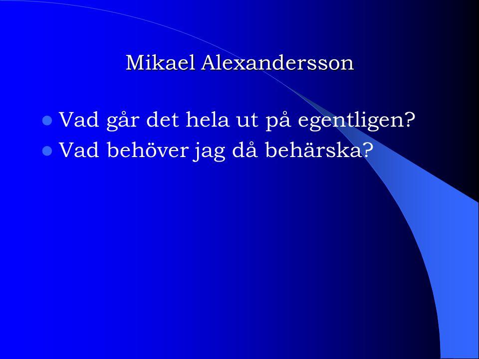 Mikael Alexandersson Vad går det hela ut på egentligen Vad behöver jag då behärska