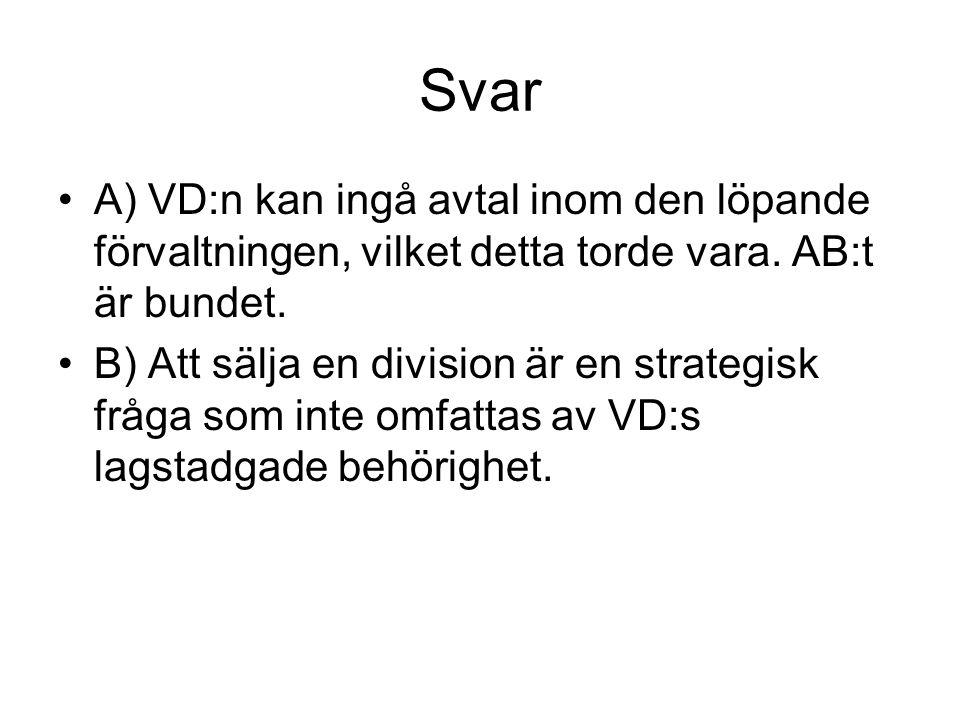 Svar A) VD:n kan ingå avtal inom den löpande förvaltningen, vilket detta torde vara. AB:t är bundet.