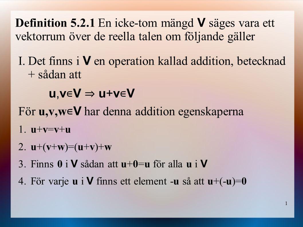 Det finns i V en operation kallad addition, betecknad + sådan att