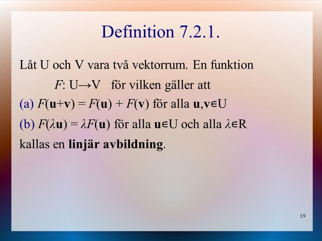 Definition 7.2.1. Låt U och V vara två vektorrum. En funktion
