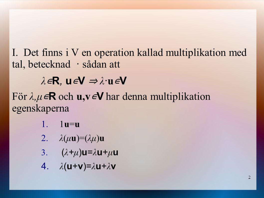 För λ,μ∊R och u,v∊V har denna multiplikation egenskaperna