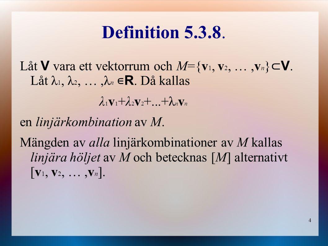 Definition 5.3.8. Låt V vara ett vektorrum och M={v1, v2, … ,vn}⊂V. Låt λ1, λ2, … ,λn ∊R. Då kallas.