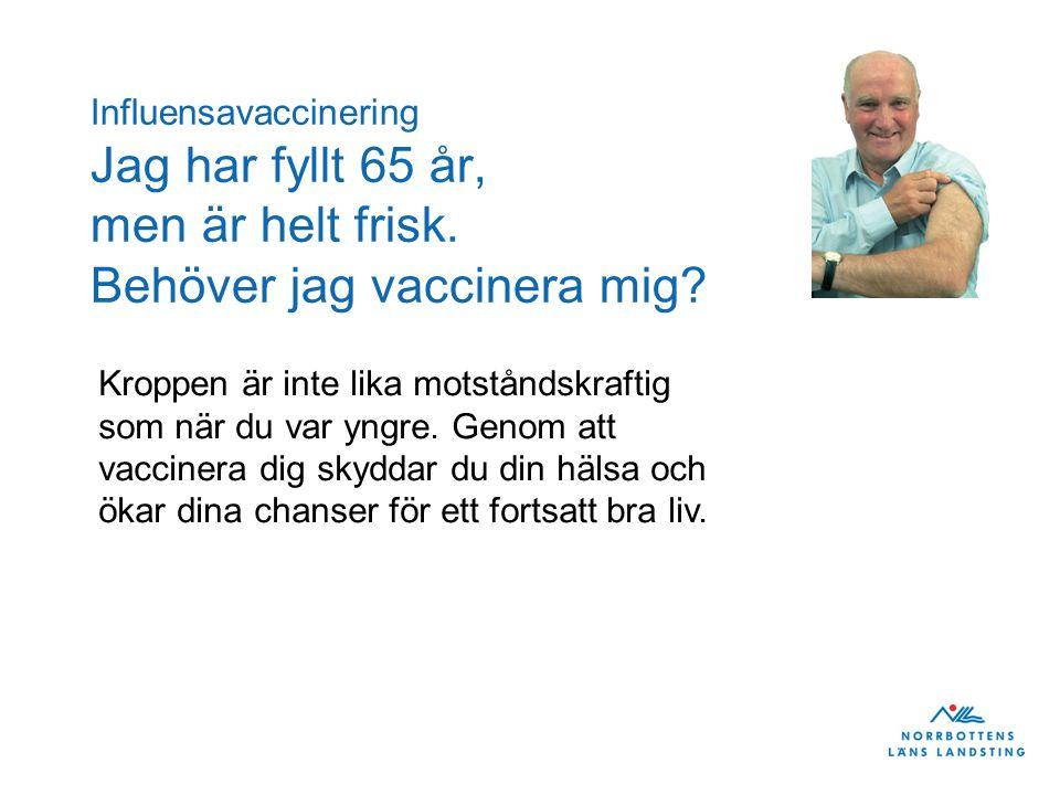 Influensavaccinering Jag har fyllt 65 år, men är helt frisk