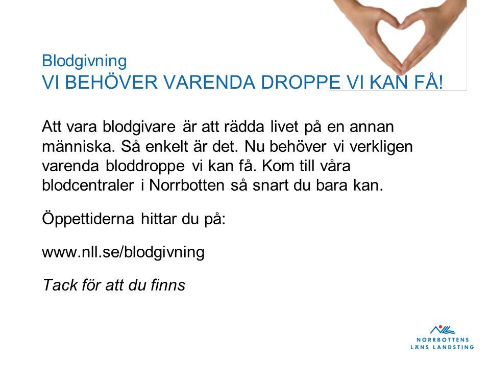Blodgivning VI BEHÖVER VARENDA DROPPE VI KAN FÅ!
