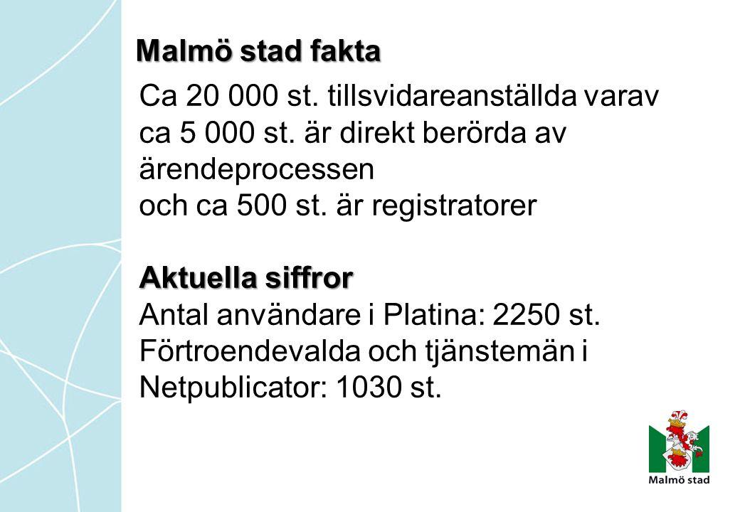 Malmö stad fakta Ca 20 000 st. tillsvidareanställda varav. ca 5 000 st. är direkt berörda av ärendeprocessen.