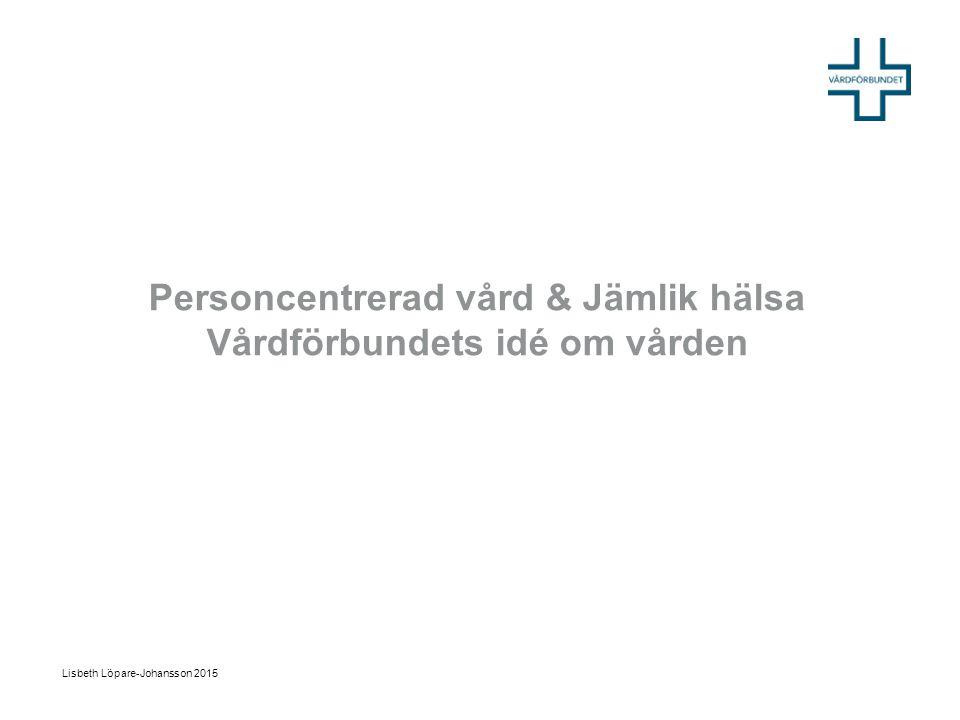 Personcentrerad vård & Jämlik hälsa Vårdförbundets idé om vården