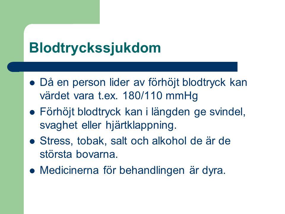 Blodtryckssjukdom Då en person lider av förhöjt blodtryck kan värdet vara t.ex. 180/110 mmHg.
