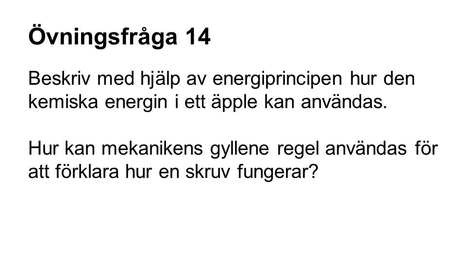 Övningsfråga 14 Beskriv med hjälp av energiprincipen hur den kemiska energin i ett äpple kan användas.
