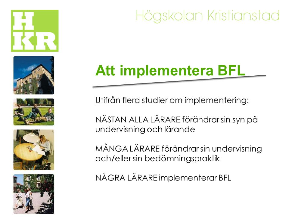 Att implementera BFL Utifrån flera studier om implementering: