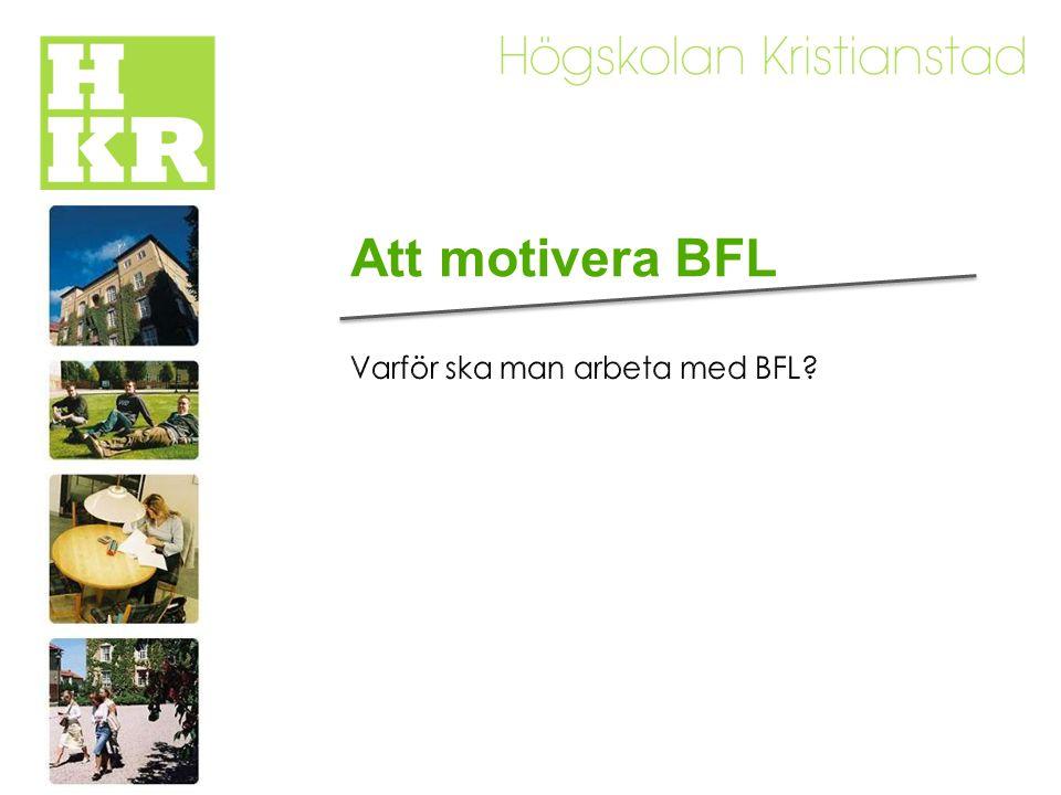 Att motivera BFL Varför ska man arbeta med BFL