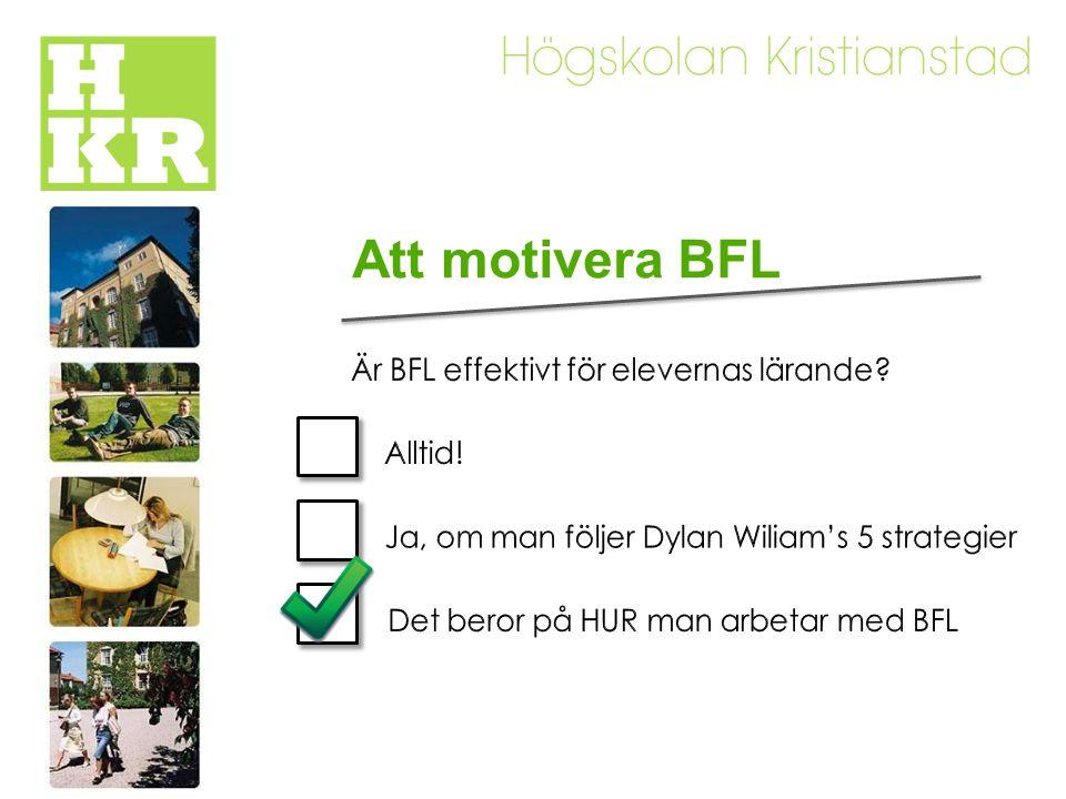 Att motivera BFL Är BFL effektivt för elevernas lärande Alltid!