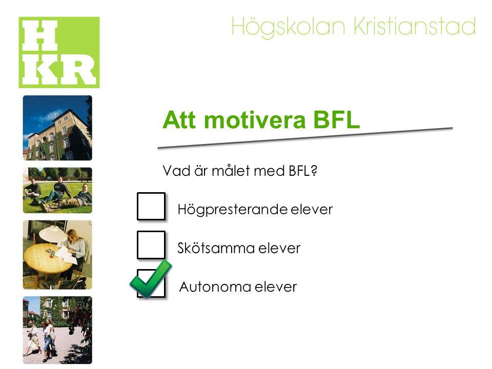 Att motivera BFL Vad är målet med BFL Högpresterande elever