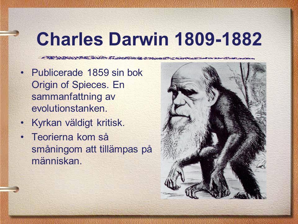 Charles Darwin 1809-1882 Publicerade 1859 sin bok Origin of Spieces. En sammanfattning av evolutionstanken.