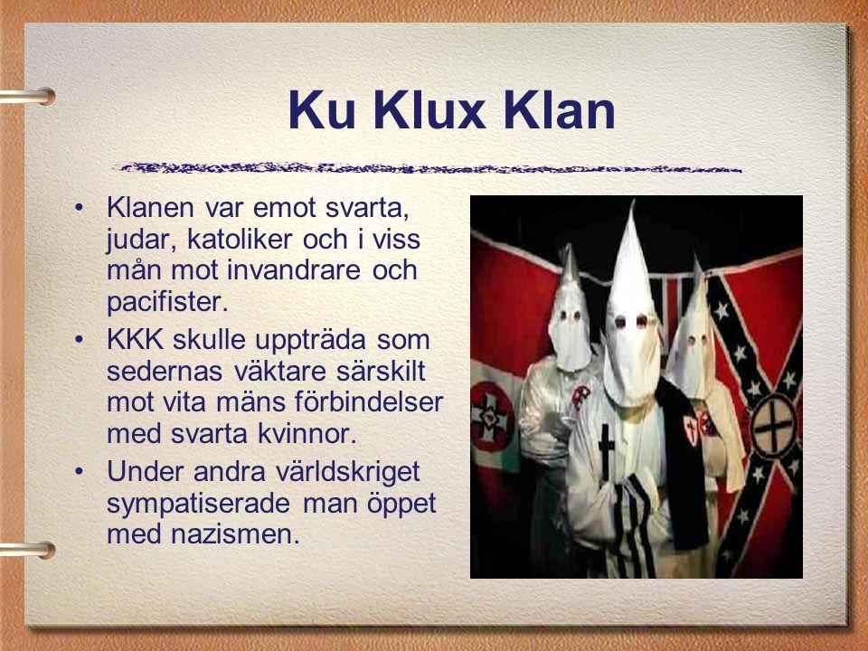 Ku Klux Klan Klanen var emot svarta, judar, katoliker och i viss mån mot invandrare och pacifister.