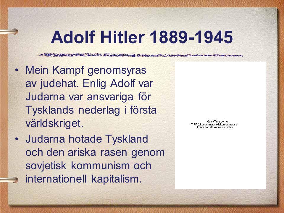 Adolf Hitler 1889-1945 Mein Kampf genomsyras av judehat. Enlig Adolf var Judarna var ansvariga för Tysklands nederlag i första världskriget.