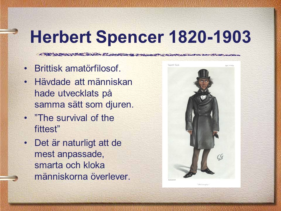 Herbert Spencer 1820-1903 Brittisk amatörfilosof.