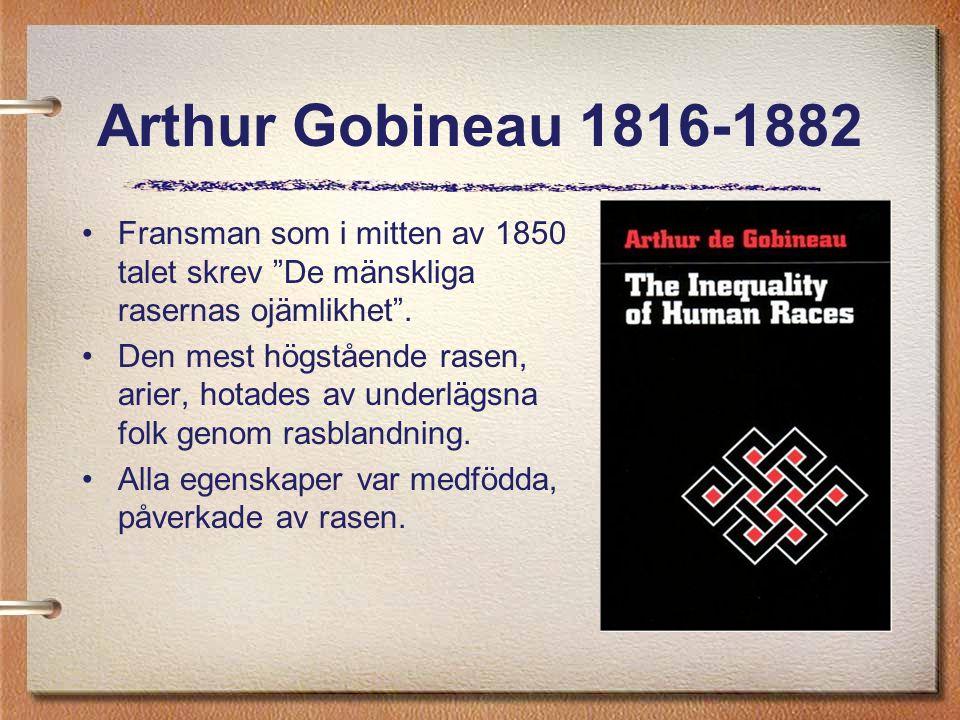 Arthur Gobineau 1816-1882 Fransman som i mitten av 1850 talet skrev De mänskliga rasernas ojämlikhet .