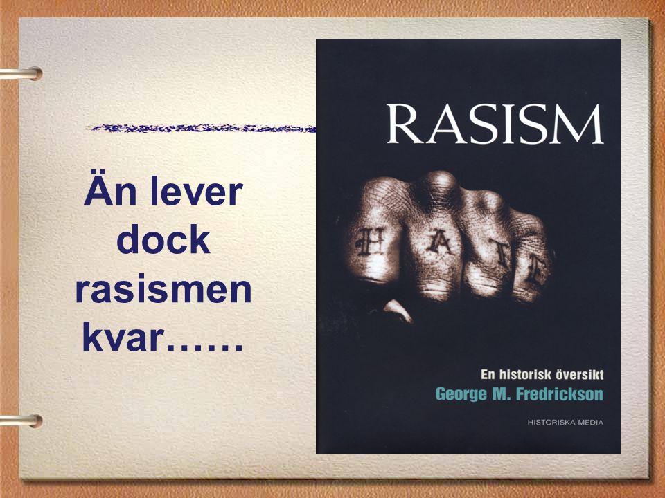 Än lever dock rasismen kvar……