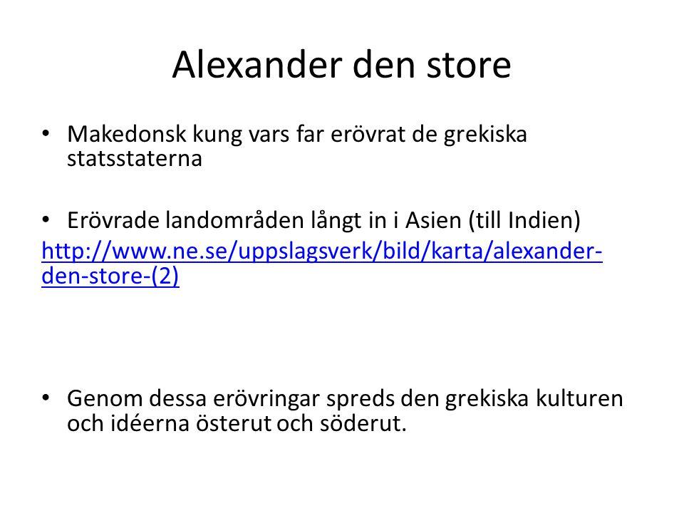 Alexander den store Makedonsk kung vars far erövrat de grekiska statsstaterna. Erövrade landområden långt in i Asien (till Indien)