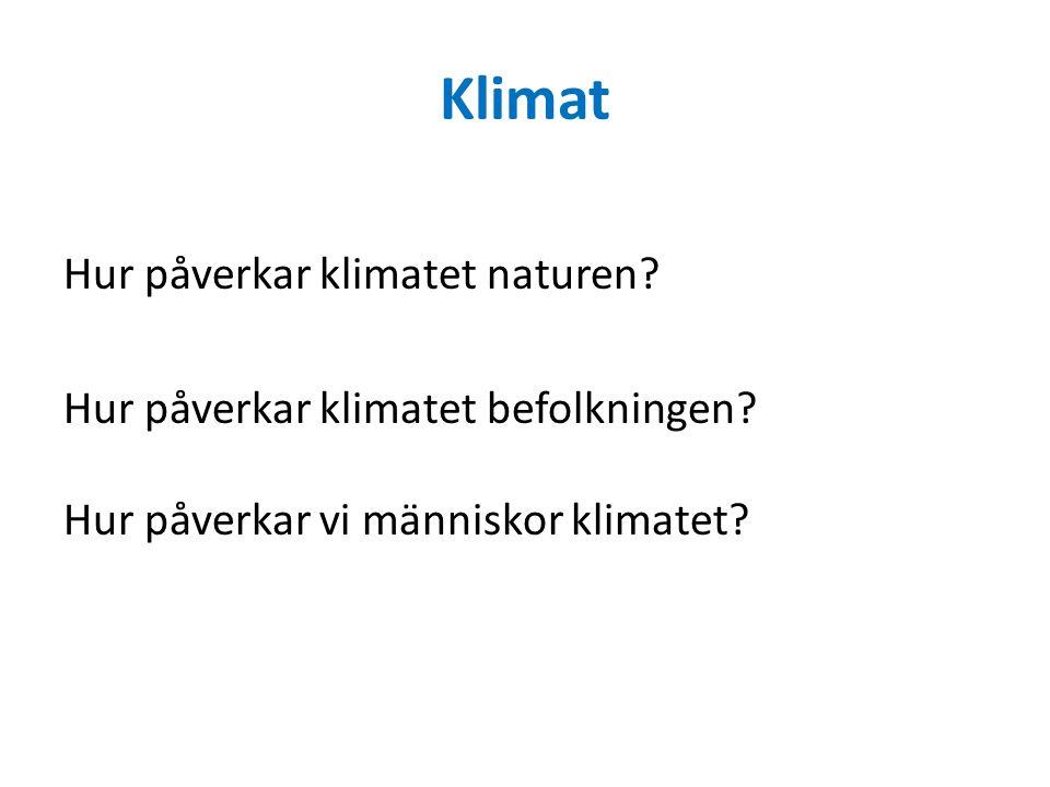 Klimat Hur påverkar klimatet naturen. Hur påverkar klimatet befolkningen.