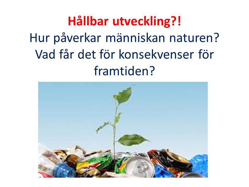 Hållbar utveckling. Hur påverkar människan naturen