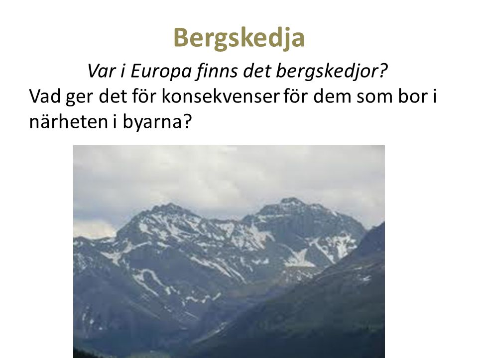 Bergskedja Var i Europa finns det bergskedjor.
