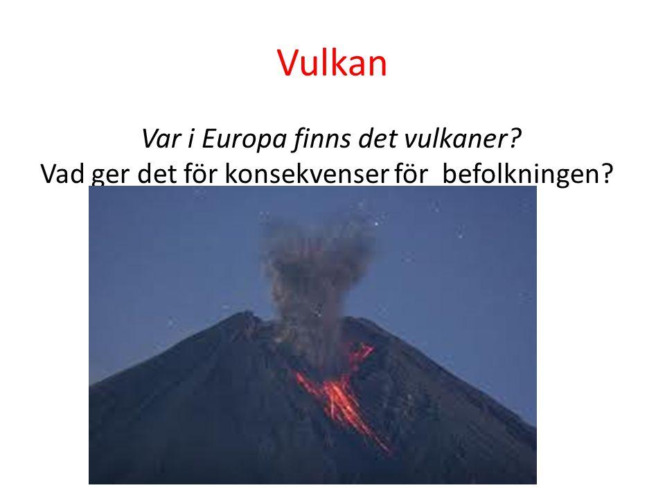 Vulkan Var i Europa finns det vulkaner Vad ger det för konsekvenser för befolkningen