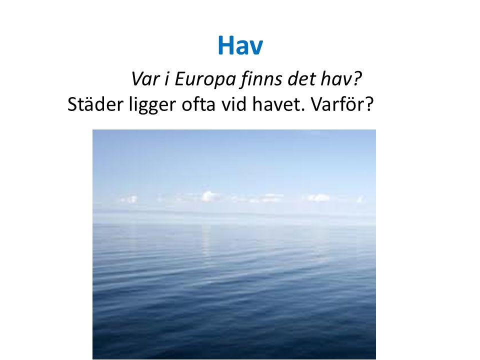 Hav Var i Europa finns det hav Städer ligger ofta vid havet. Varför