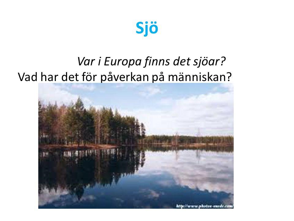 Sjö Var i Europa finns det sjöar Vad har det för påverkan på människan