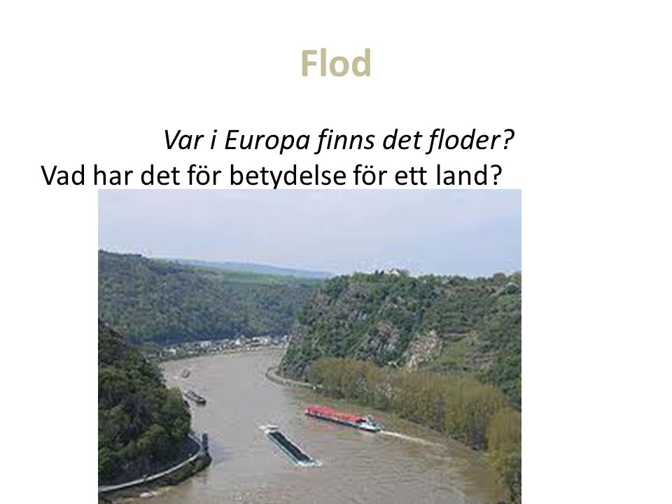 Flod Var i Europa finns det floder Vad har det för betydelse för ett land