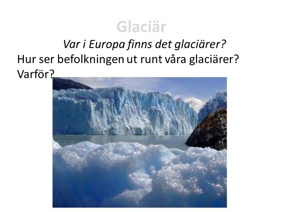 Glaciär Var i Europa finns det glaciärer Hur ser befolkningen ut runt våra glaciärer Varför