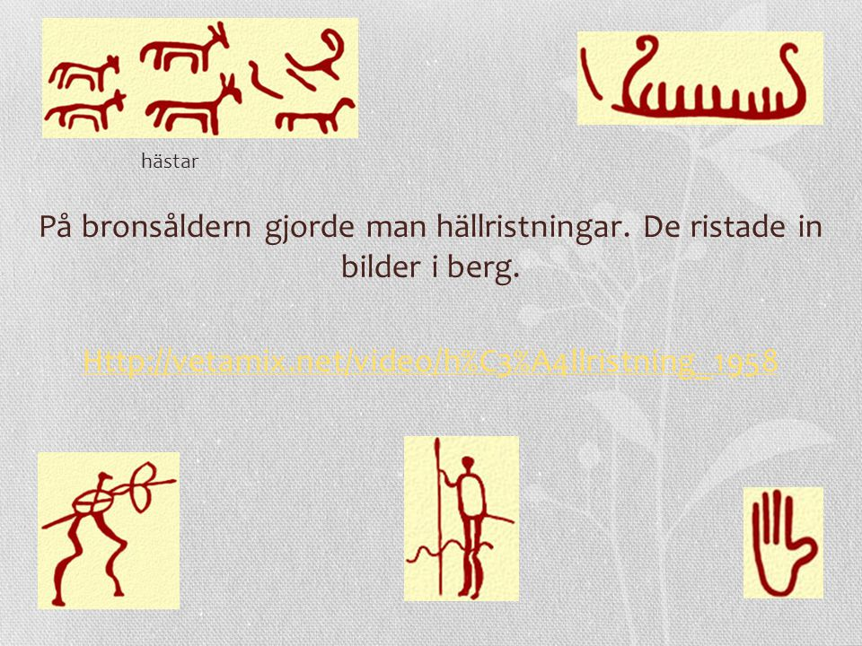 hästar På bronsåldern gjorde man hällristningar. De ristade in bilder i berg.