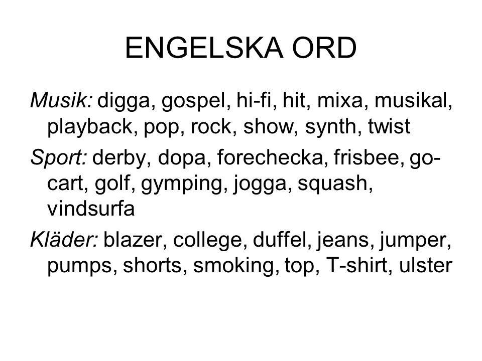 ENGELSKA ORD Musik: digga, gospel, hi-fi, hit, mixa, musikal, playback, pop, rock, show, synth, twist.