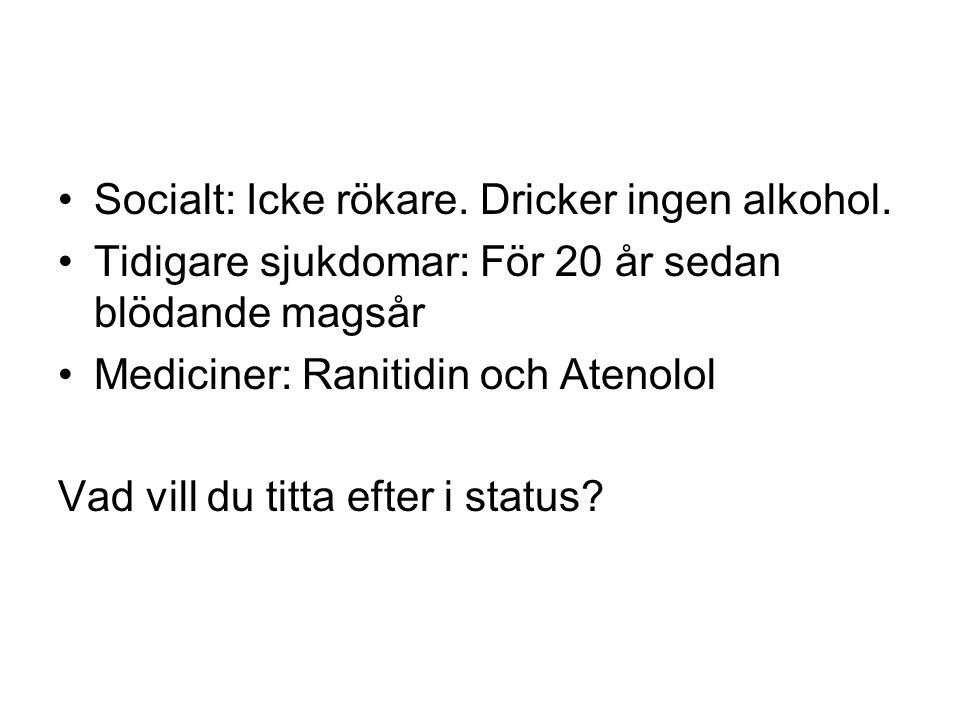 Socialt: Icke rökare. Dricker ingen alkohol.