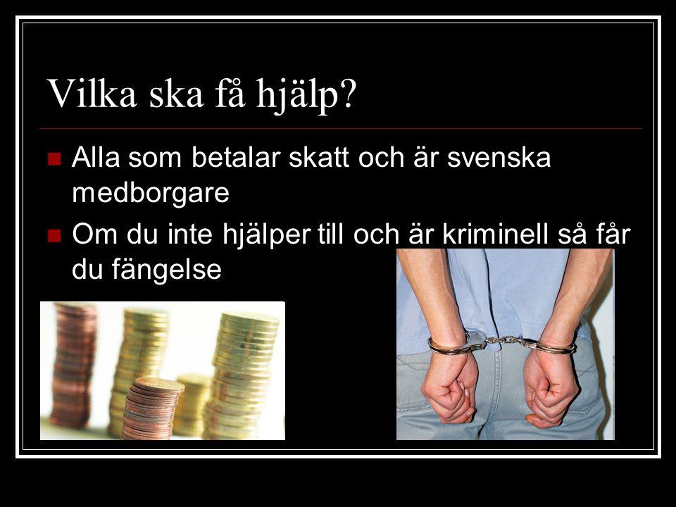 Vilka ska få hjälp Alla som betalar skatt och är svenska medborgare