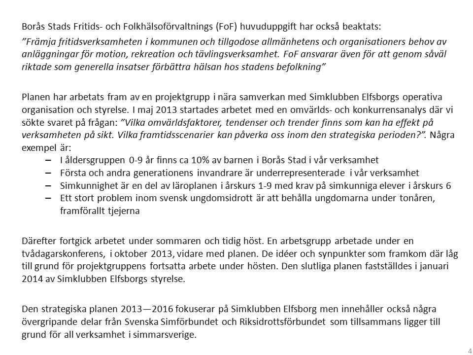 Borås Stads Fritids- och Folkhälsoförvaltnings (FoF) huvuduppgift har också beaktats: