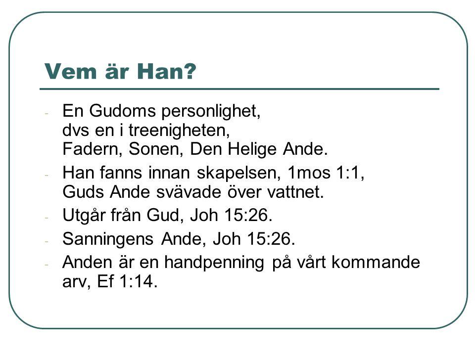 Vem är Han En Gudoms personlighet, dvs en i treenigheten, Fadern, Sonen, Den Helige Ande.