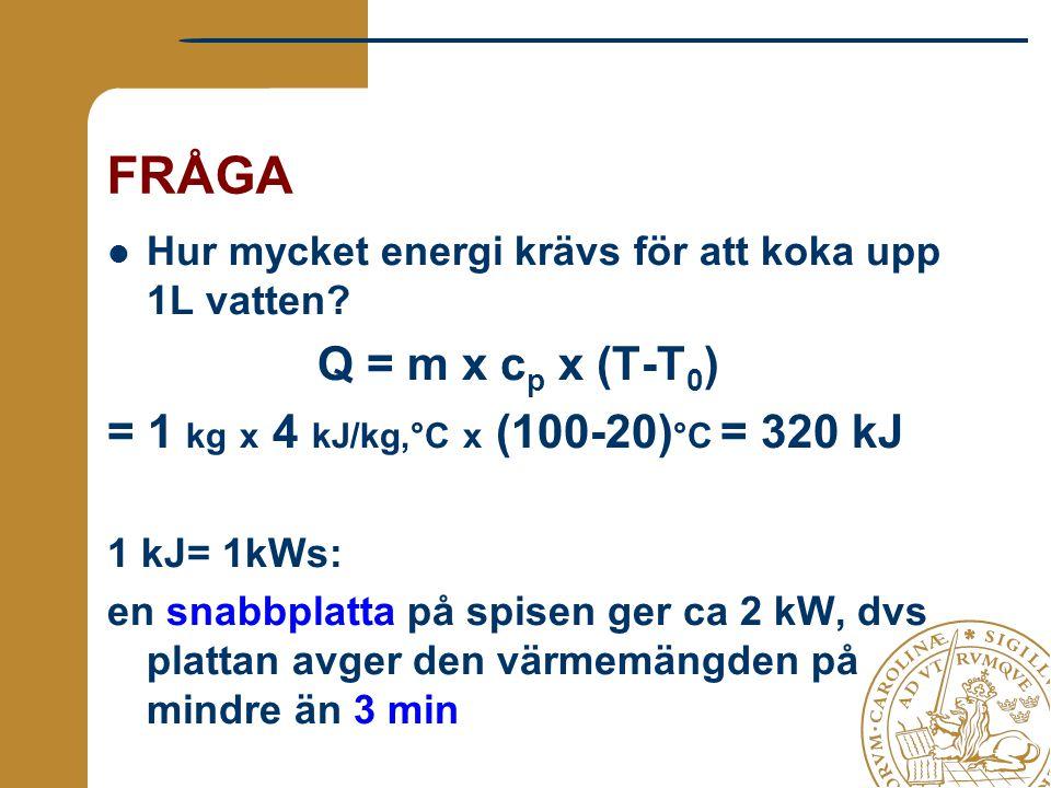 FRÅGA Q = m x cp x (T-T0) = 1 kg x 4 kJ/kg,°C x (100-20)°C = 320 kJ