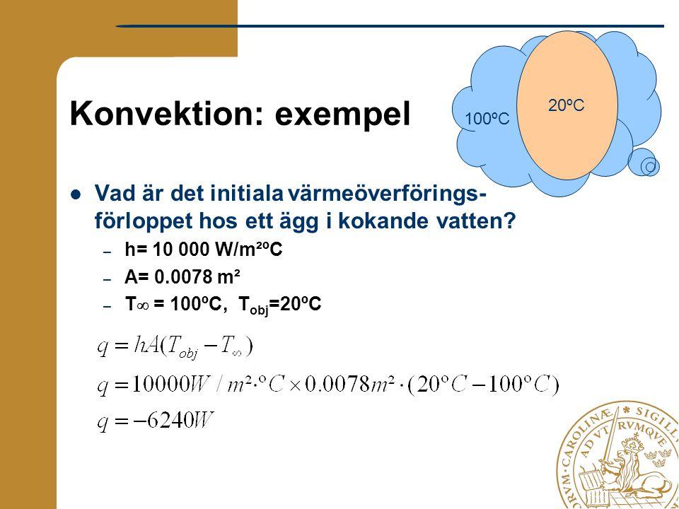 20ºC Konvektion: exempel. 100ºC. Vad är det initiala värmeöverförings- förloppet hos ett ägg i kokande vatten