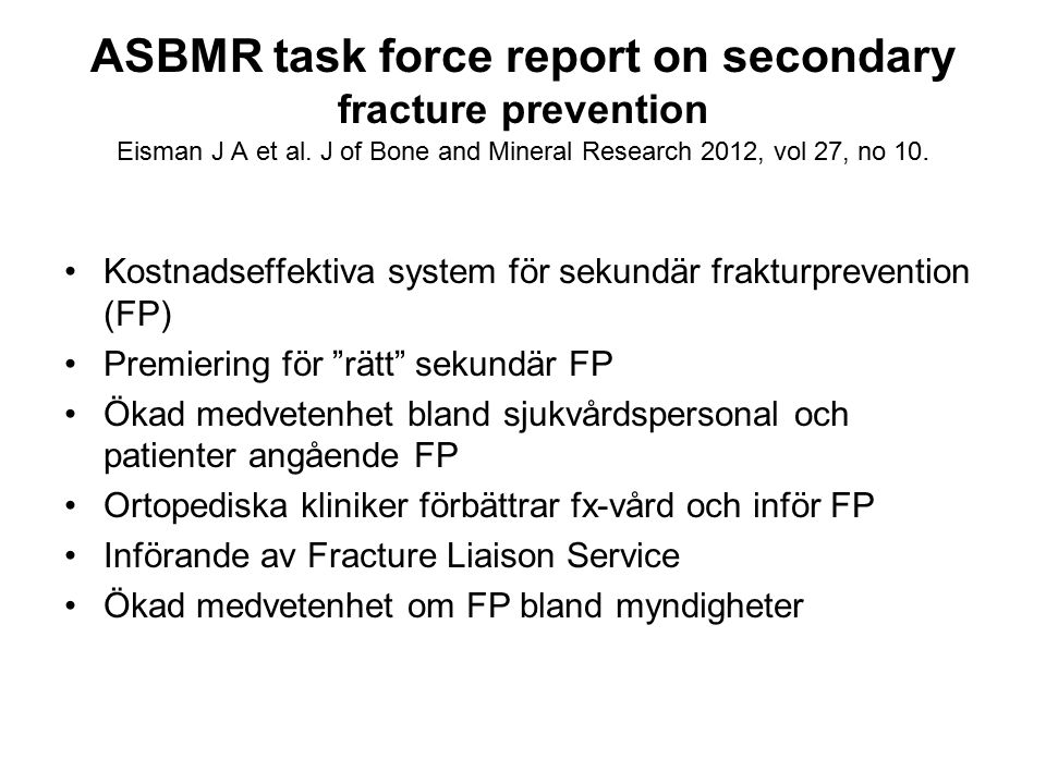 ASBMR task force report on secondary fracture prevention Eisman J A et al. J of Bone and Mineral Research 2012, vol 27, no 10.