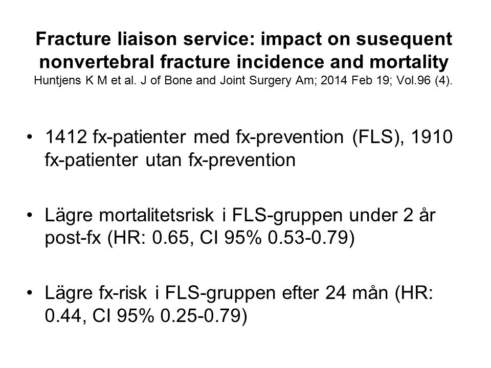 Fracture liaison service: impact on susequent nonvertebral fracture incidence and mortality Huntjens K M et al. J of Bone and Joint Surgery Am; 2014 Feb 19; Vol.96 (4).