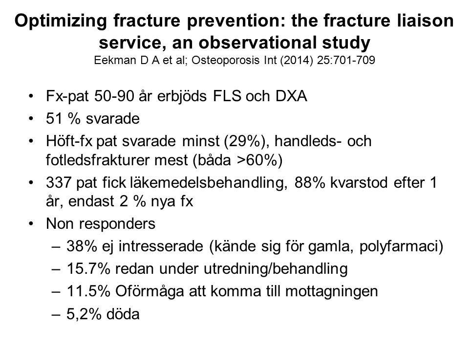 Optimizing fracture prevention: the fracture liaison service, an observational study Eekman D A et al; Osteoporosis Int (2014) 25:701-709