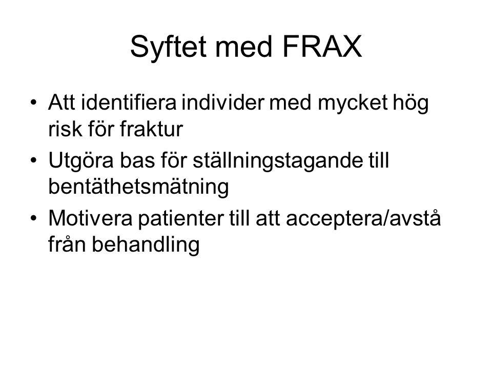Syftet med FRAX Att identifiera individer med mycket hög risk för fraktur. Utgöra bas för ställningstagande till bentäthetsmätning.