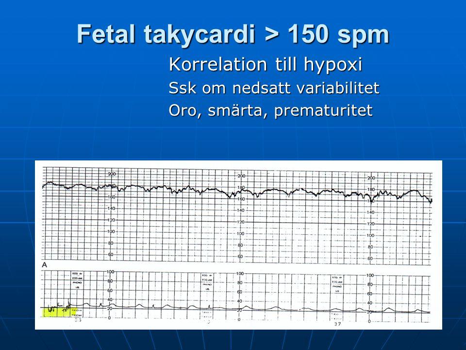 Fetal takycardi > 150 spm