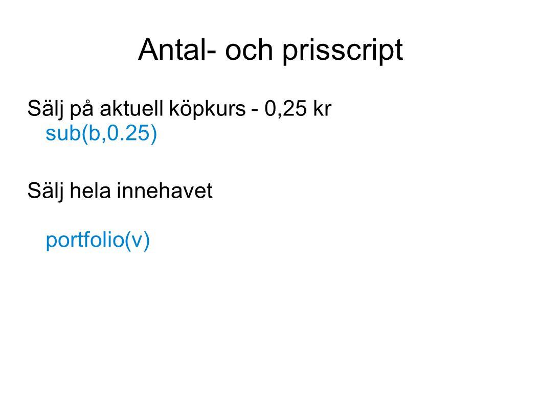 Antal- och prisscript Sälj på aktuell köpkurs - 0,25 kr sub(b,0.25)