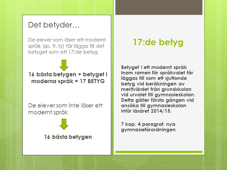 16 bästa betygen + betyget i moderna språk = 17 BETYG