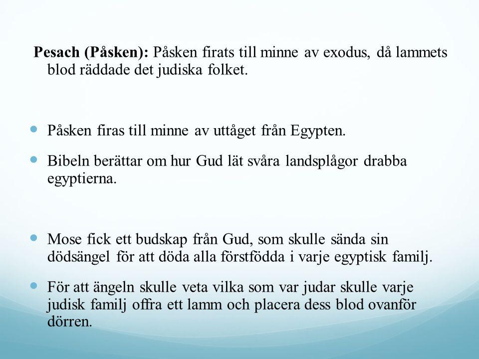Pesach (Påsken): Påsken firats till minne av exodus, då lammets blod räddade det judiska folket.