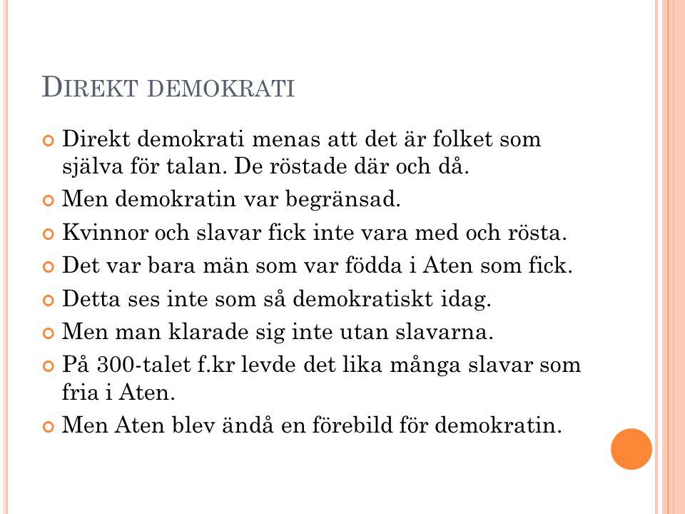 Direkt demokrati Direkt demokrati menas att det är folket som själva för talan. De röstade där och då.