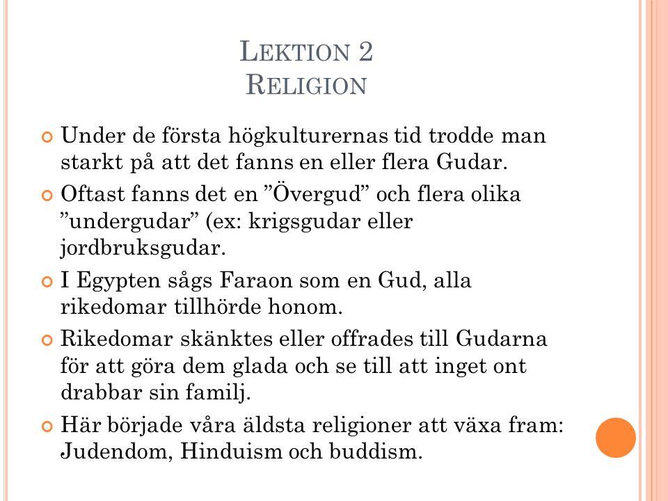 Lektion 2 Religion Under de första högkulturernas tid trodde man starkt på att det fanns en eller flera Gudar.