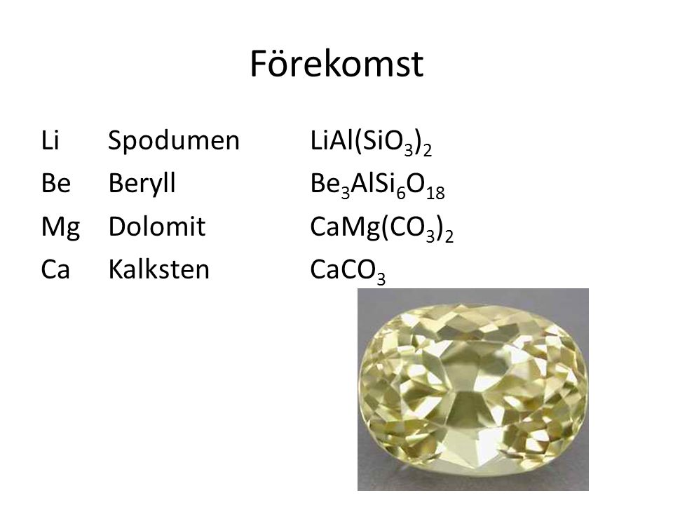 Förekomst Li Spodumen LiAl(SiO3)2 Be Beryll Be3AlSi6O18